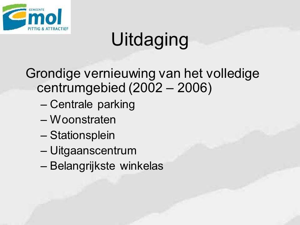 Uitdaging Grondige vernieuwing van het volledige centrumgebied (2002 – 2006) – Centrale parking – Woonstraten – Stationsplein – Uitgaanscentrum – Belangrijkste winkelas