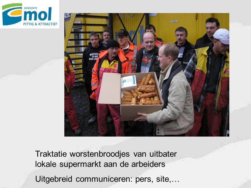 Traktatie worstenbroodjes van uitbater lokale supermarkt aan de arbeiders Uitgebreid communiceren: pers, site,…
