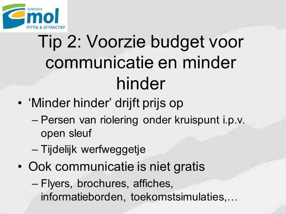 Tip 2: Voorzie budget voor communicatie en minder hinder 'Minder hinder' drijft prijs op – Persen van riolering onder kruispunt i.p.v.