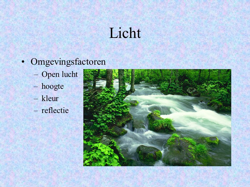Licht Omgevingsfactoren –Open lucht –hoogte –kleur –reflectie