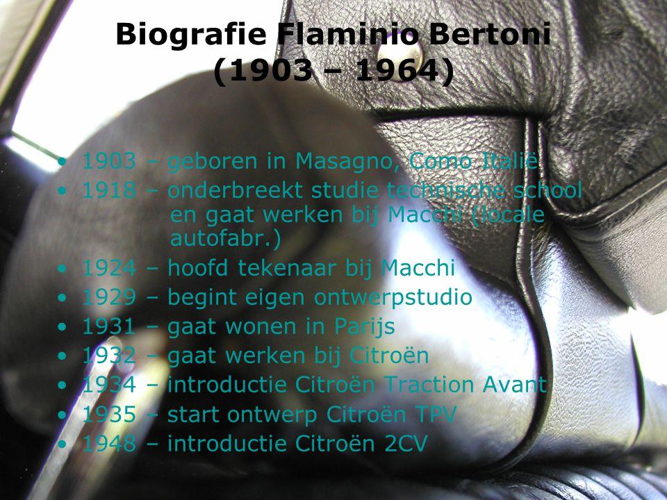 Biografie Flaminio Bertoni (1903 – 1964) 1903 – geboren in Masagno, Como Italië 1918 – onderbreekt studie technische school en gaat werken bij Macchi (locale autofabr.) 1924 – hoofd tekenaar bij Macchi 1929 – begint eigen ontwerpstudio 1931 – gaat wonen in Parijs 1932 – gaat werken bij Citroën 1934 – introductie Citroën Traction Avant 1935 – start ontwerp Citroën TPV 1948 – introductie Citroën 2CV