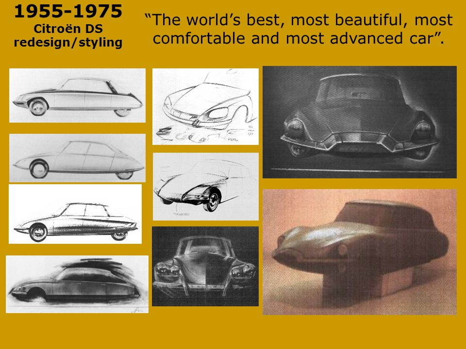1955-1975 Citroën DS redesign/styling The world's best, most beautiful, most comfortable and most advanced car .