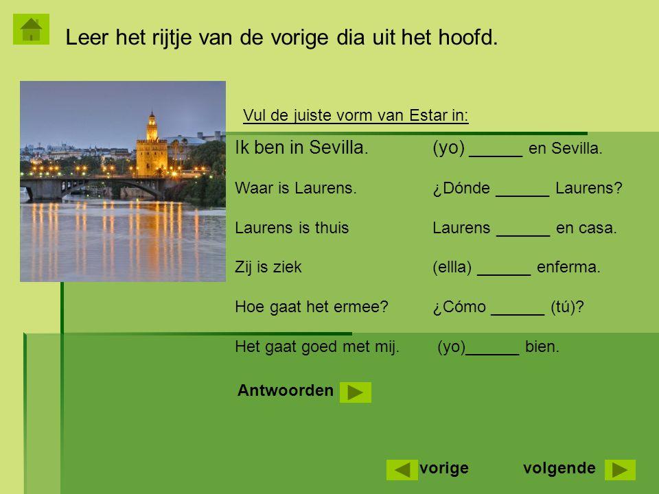 Leer het rijtje van de vorige dia uit het hoofd.Antwoorden: Soy en Sevilla.