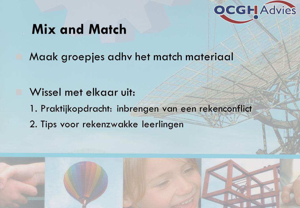 Mix and Match Maak groepjes adhv het match materiaal Wissel met elkaar uit: 1.