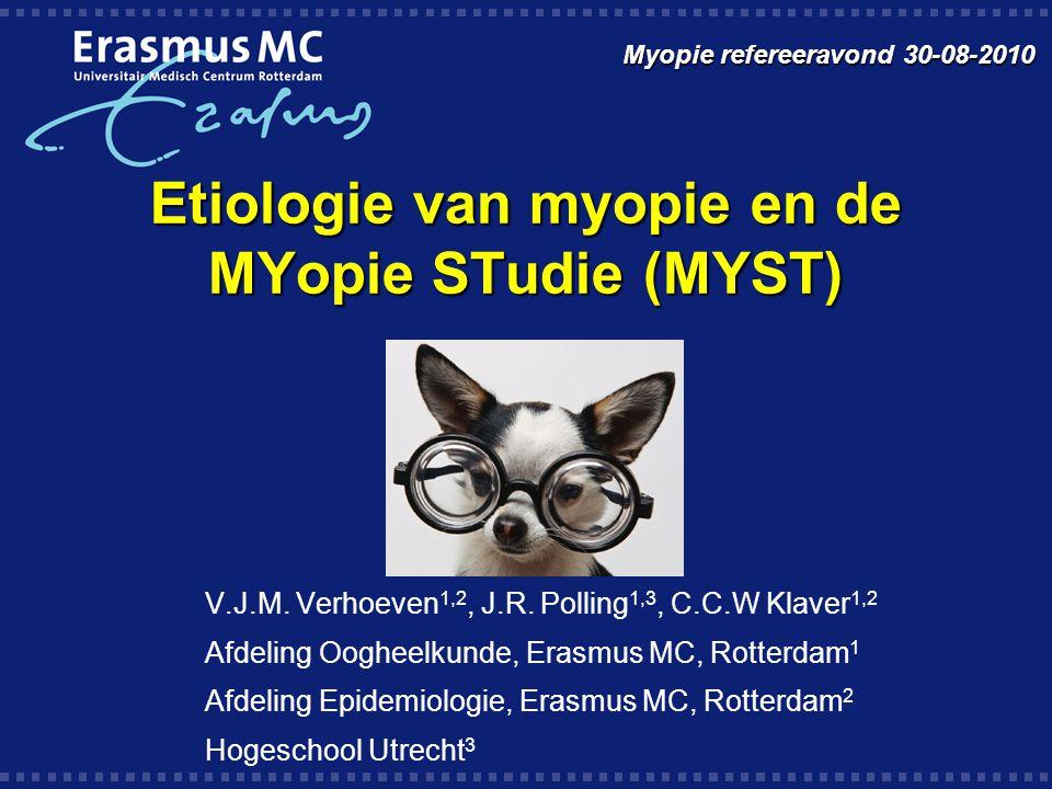 Etiologie van myopie en de MYopie STudie (MYST) V.J.M. Verhoeven 1,2, J.R. Polling 1,3, C.C.W Klaver 1,2 Afdeling Oogheelkunde, Erasmus MC, Rotterdam