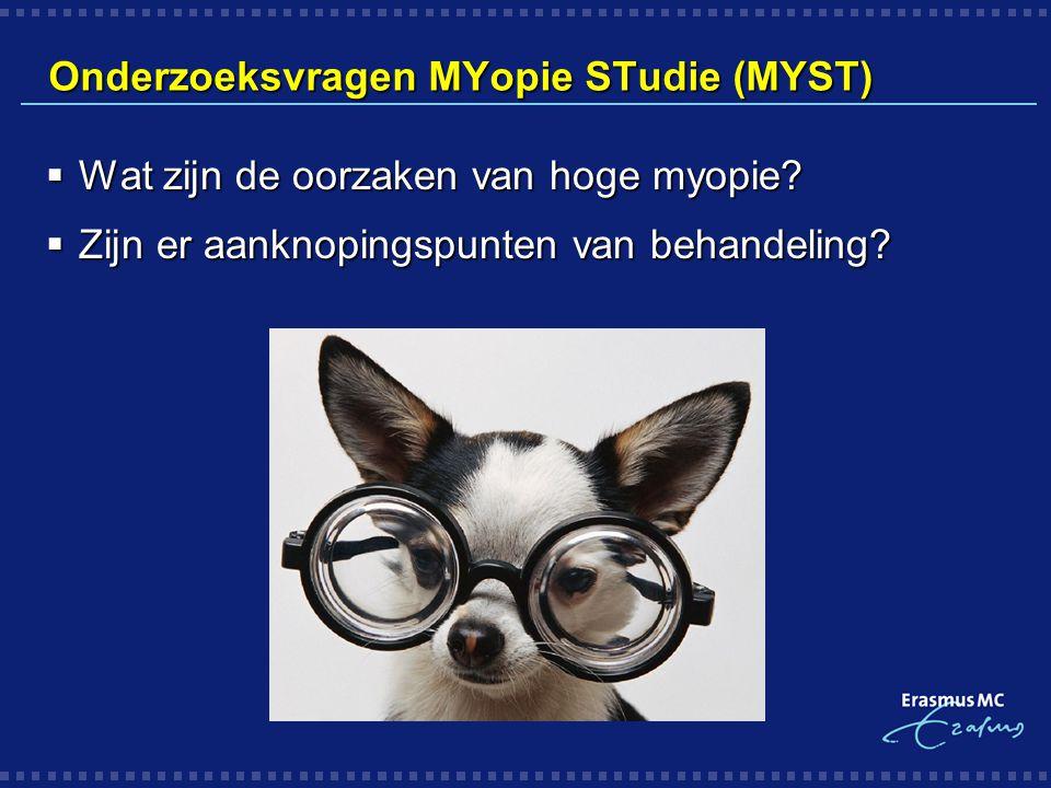 Onderzoeksvragen MYopie STudie (MYST)  Wat zijn de oorzaken van hoge myopie?  Zijn er aanknopingspunten van behandeling?