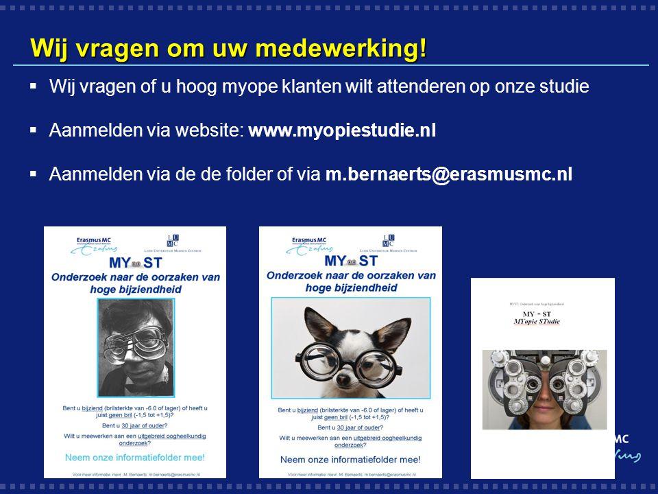 Wij vragen om uw medewerking!  Wij vragen of u hoog myope klanten wilt attenderen op onze studie  Aanmelden via website: www.myopiestudie.nl  Aanme