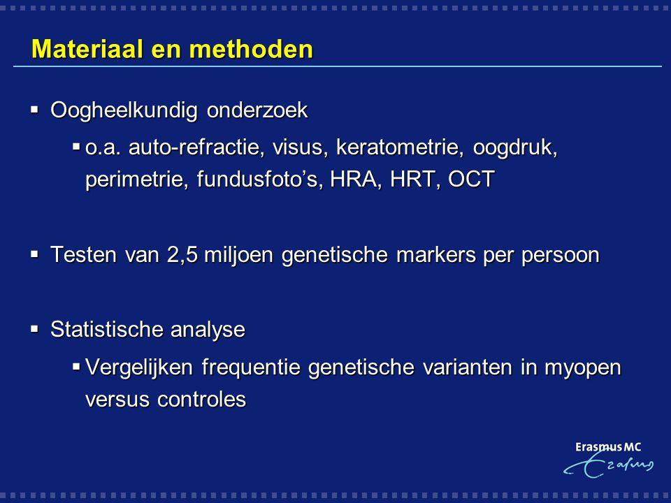Materiaal en methoden  Oogheelkundig onderzoek  o.a. auto-refractie, visus, keratometrie, oogdruk, perimetrie, fundusfoto's, HRA, HRT, OCT  Testen