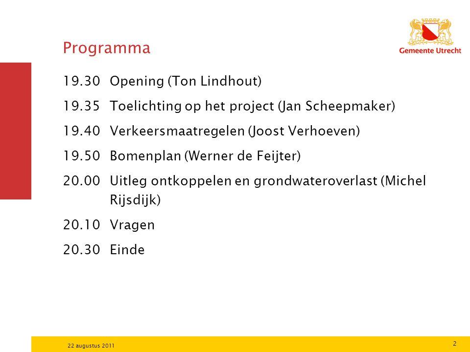 2 22 augustus 2011 Programma 19.30 Opening (Ton Lindhout) 19.35 Toelichting op het project (Jan Scheepmaker) 19.40 Verkeersmaatregelen (Joost Verhoeven) 19.50 Bomenplan (Werner de Feijter) 20.00 Uitleg ontkoppelen en grondwateroverlast (Michel Rijsdijk) 20.10 Vragen 20.30 Einde
