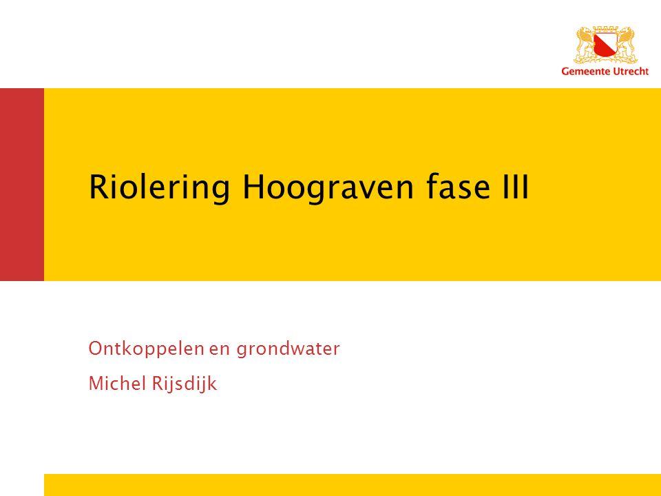 Riolering Hoograven fase III Ontkoppelen en grondwater Michel Rijsdijk