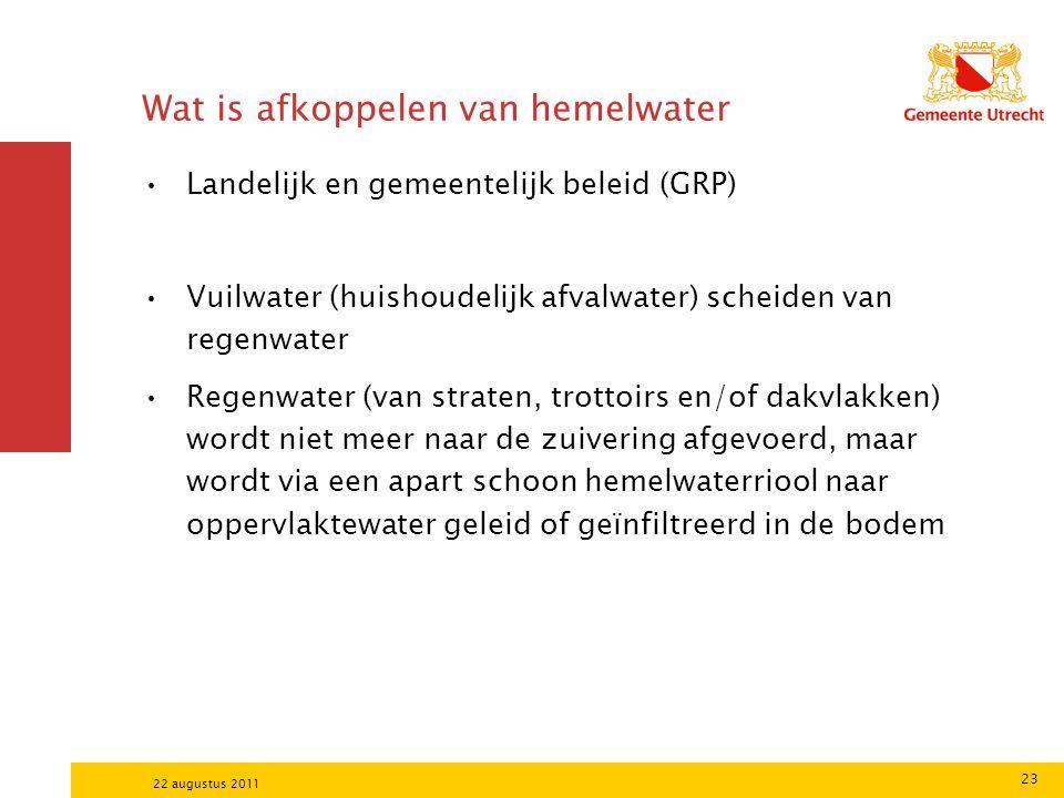 23 22 augustus 2011 Wat is afkoppelen van hemelwater Landelijk en gemeentelijk beleid (GRP) Vuilwater (huishoudelijk afvalwater) scheiden van regenwat