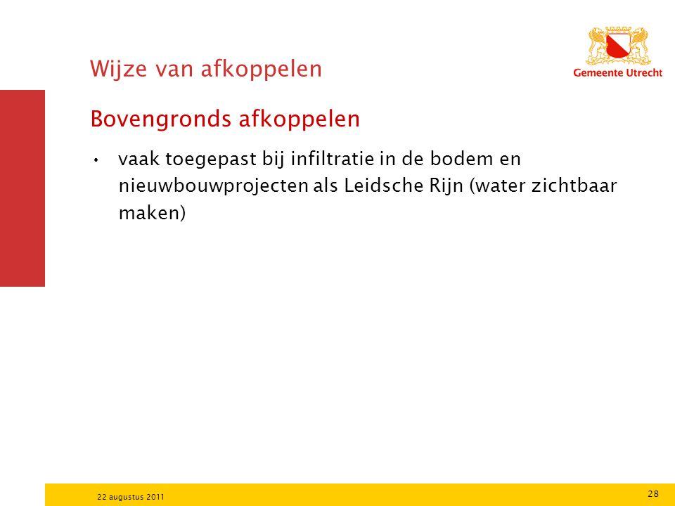 28 22 augustus 2011 Wijze van afkoppelen Bovengronds afkoppelen vaak toegepast bij infiltratie in de bodem en nieuwbouwprojecten als Leidsche Rijn (wa