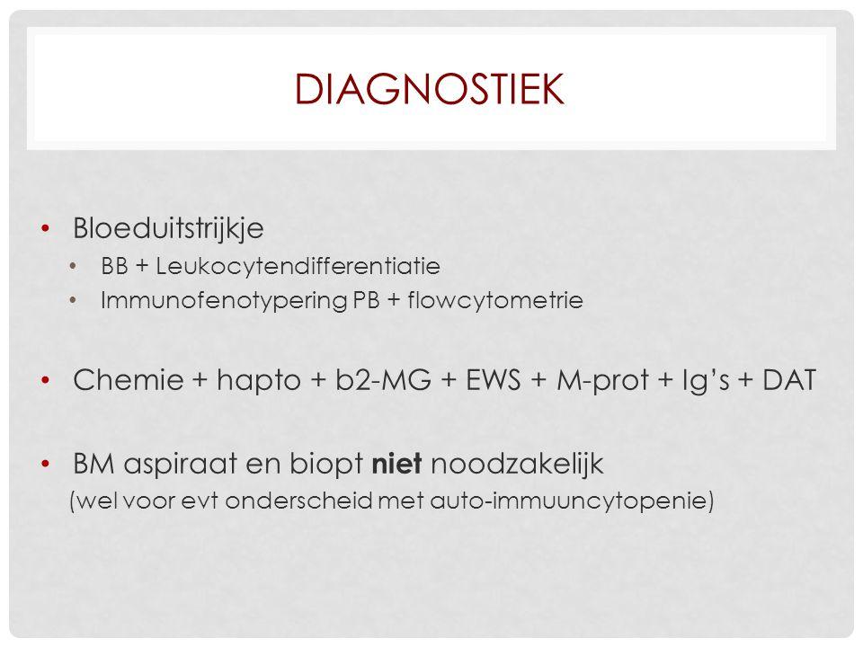 DIAGNOSTIEK Bloeduitstrijkje BB + Leukocytendifferentiatie Immunofenotypering PB + flowcytometrie Chemie + hapto + b2-MG + EWS + M-prot + Ig's + DAT BM aspiraat en biopt niet noodzakelijk (wel voor evt onderscheid met auto-immuuncytopenie)
