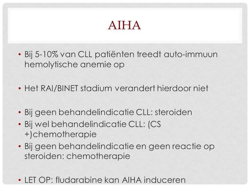 AIHA Bij 5-10% van CLL patiënten treedt auto-immuun hemolytische anemie op Het RAI/BINET stadium verandert hierdoor niet Bij geen behandelindicatie CLL: steroiden Bij wel behandelindicatie CLL: (CS +)chemotherapie Bij geen behandelindicatie en geen reactie op steroiden: chemotherapie LET OP: fludarabine kan AIHA induceren