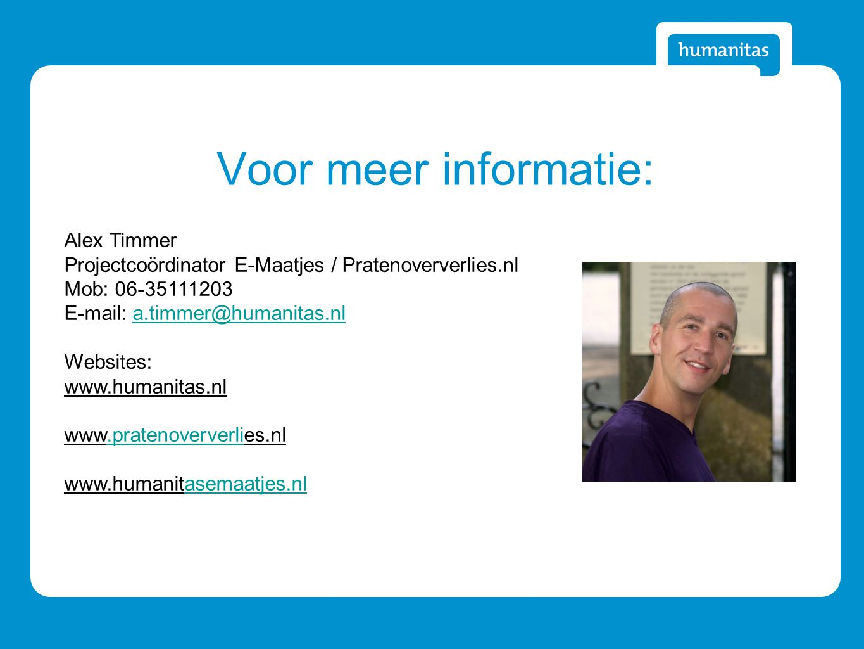 Voor meer informatie: Alex Timmer Projectcoördinator E-Maatjes / Pratenoververlies.nl Mob: 06-35111203 E-mail: a.timmer@humanitas.nla.timmer@humanitas.nl Websites: www.humanitas.nl www.pratenoververlies.nl.pratenoververli www.humanitasemaatjes.nlasemaatjes.nl