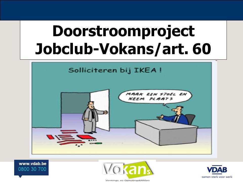 www.vdab.be 0800 30 700 Doorstroomproject Jobclub-Vokans/art. 60