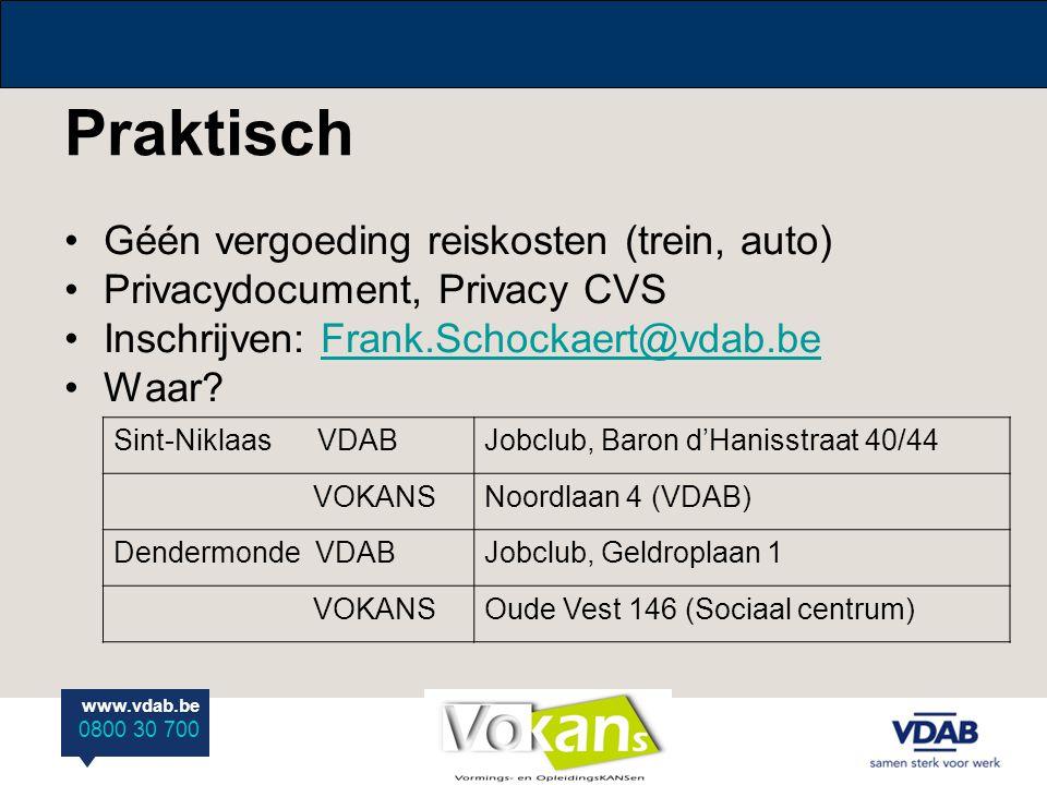 www.vdab.be 0800 30 700 Praktisch Géén vergoeding reiskosten (trein, auto) Privacydocument, Privacy CVS Inschrijven: Frank.Schockaert@vdab.beFrank.Sch