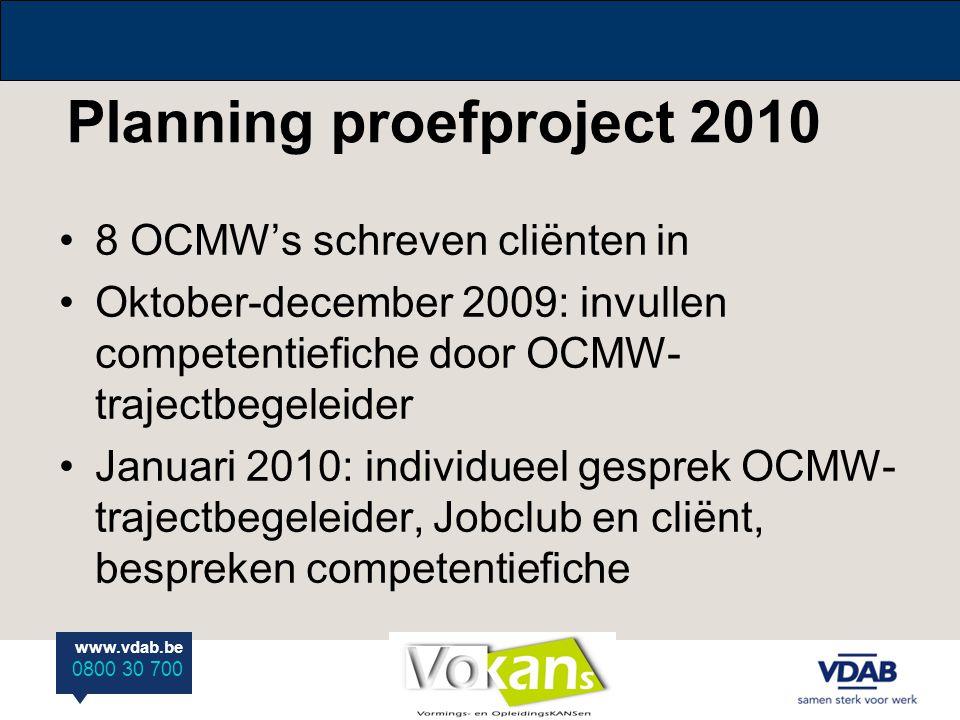 www.vdab.be 0800 30 700 Planning proefproject 2010 8 OCMW's schreven cliënten in Oktober-december 2009: invullen competentiefiche door OCMW- trajectbe