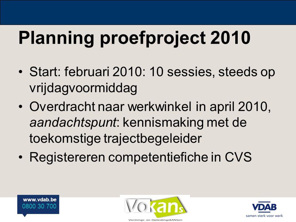 www.vdab.be 0800 30 700 Planning proefproject 2010 Start: februari 2010: 10 sessies, steeds op vrijdagvoormiddag Overdracht naar werkwinkel in april 2