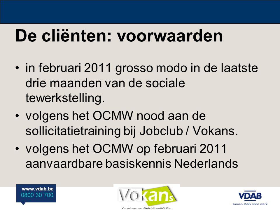www.vdab.be 0800 30 700 De cliënten: voorwaarden in februari 2011 grosso modo in de laatste drie maanden van de sociale tewerkstelling. volgens het OC