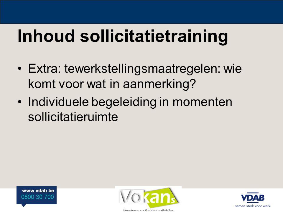 www.vdab.be 0800 30 700 Inhoud sollicitatietraining Extra: tewerkstellingsmaatregelen: wie komt voor wat in aanmerking? Individuele begeleiding in mom