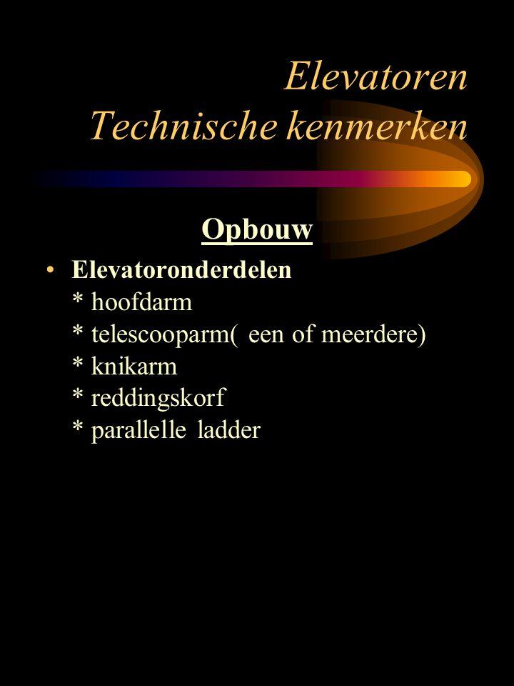 Elevatoren Technische kenmerken Opbouw Elevatoronderdelen * hoofdarm * telescooparm( een of meerdere) * knikarm * reddingskorf * parallelle ladder
