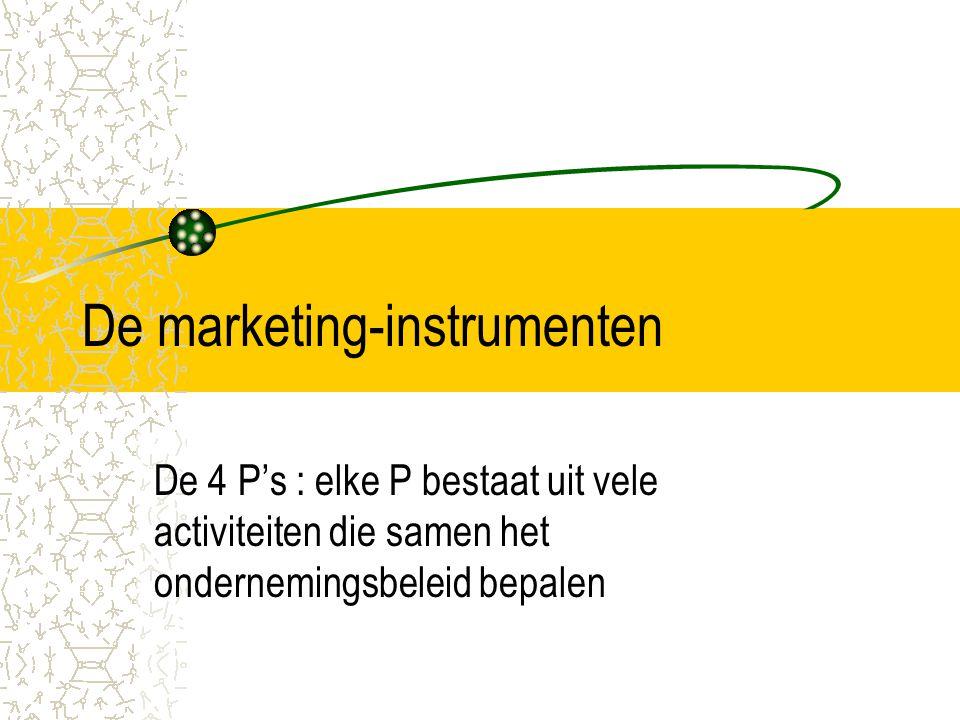 De marketing-instrumenten De 4 P's : elke P bestaat uit vele activiteiten die samen het ondernemingsbeleid bepalen