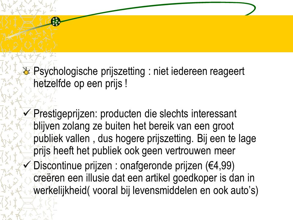 Psychologische prijszetting : niet iedereen reageert hetzelfde op een prijs ! Prestigeprijzen: producten die slechts interessant blijven zolang ze bui