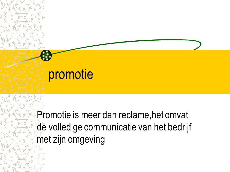 promotie Promotie is meer dan reclame,het omvat de volledige communicatie van het bedrijf met zijn omgeving