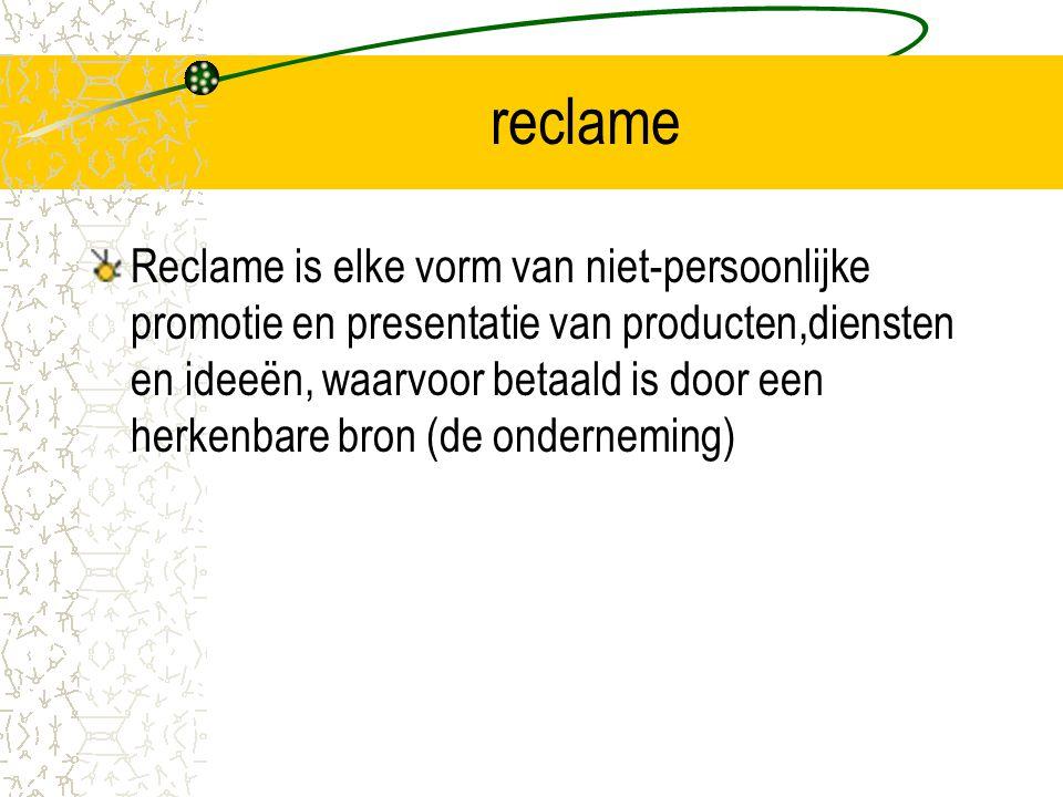 reclame Reclame is elke vorm van niet-persoonlijke promotie en presentatie van producten,diensten en ideeën, waarvoor betaald is door een herkenbare bron (de onderneming)