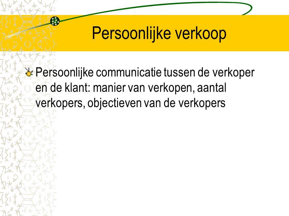 Persoonlijke verkoop Persoonlijke communicatie tussen de verkoper en de klant: manier van verkopen, aantal verkopers, objectieven van de verkopers