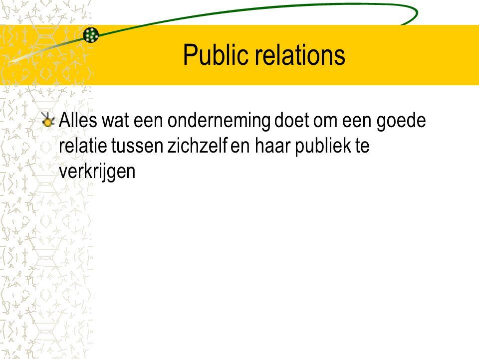 Public relations Alles wat een onderneming doet om een goede relatie tussen zichzelf en haar publiek te verkrijgen