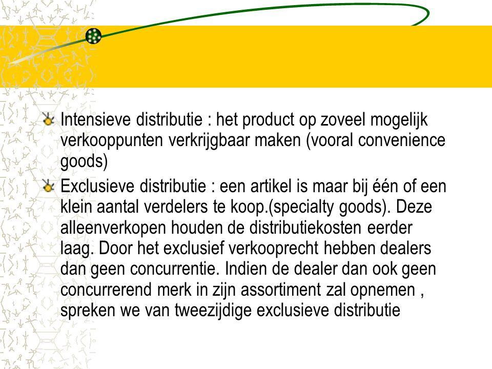 Intensieve distributie : het product op zoveel mogelijk verkooppunten verkrijgbaar maken (vooral convenience goods) Exclusieve distributie : een artikel is maar bij één of een klein aantal verdelers te koop.(specialty goods).