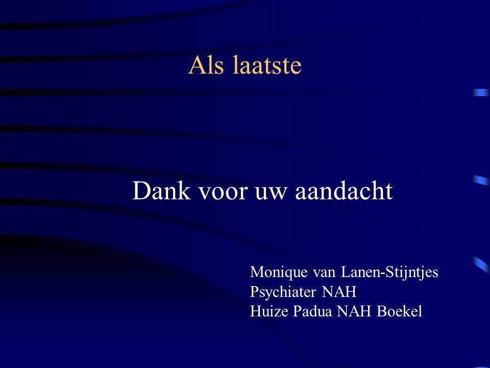 Als laatste Dank voor uw aandacht Monique van Lanen-Stijntjes Psychiater NAH Huize Padua NAH Boekel