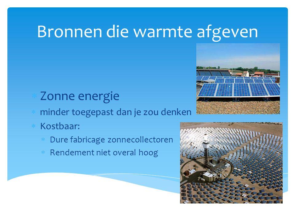 Bronnen die warmte afgeven  Zonne energie  minder toegepast dan je zou denken  Kostbaar:  Dure fabricage zonnecollectoren  Rendement niet overal