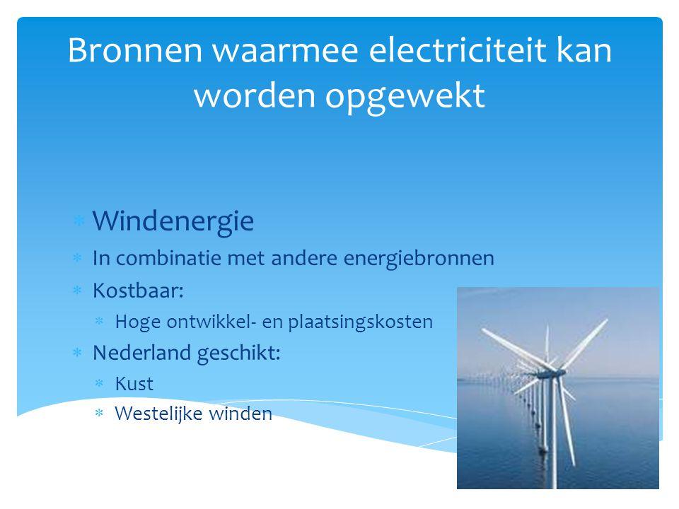 Bronnen waarmee electriciteit kan worden opgewekt  Windenergie  In combinatie met andere energiebronnen  Kostbaar:  Hoge ontwikkel- en plaatsingsk
