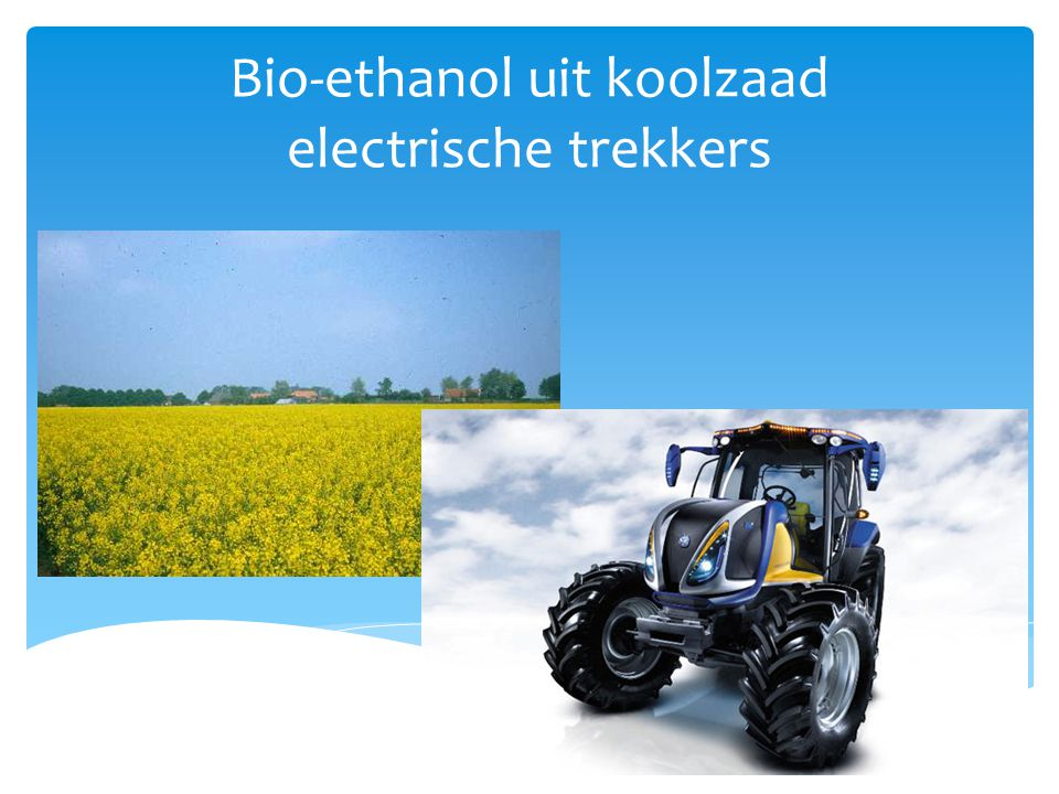 Bio-ethanol uit koolzaad electrische trekkers
