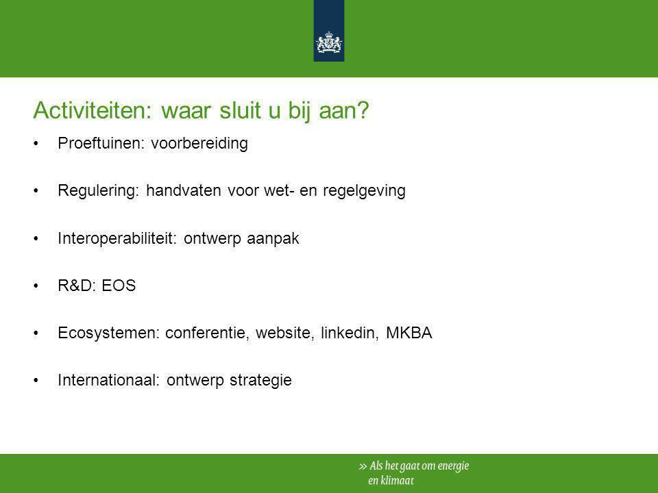 Activiteiten: waar sluit u bij aan? Proeftuinen: voorbereiding Regulering: handvaten voor wet- en regelgeving Interoperabiliteit: ontwerp aanpak R&D: