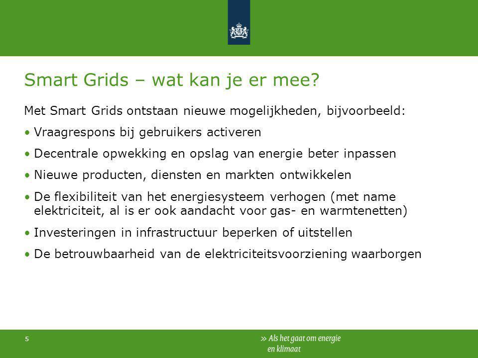 5 Smart Grids – wat kan je er mee? Met Smart Grids ontstaan nieuwe mogelijkheden, bijvoorbeeld: Vraagrespons bij gebruikers activeren Decentrale opwek