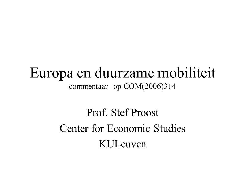 Europa en duurzame mobiliteit commentaar op COM(2006)314 Prof. Stef Proost Center for Economic Studies KULeuven