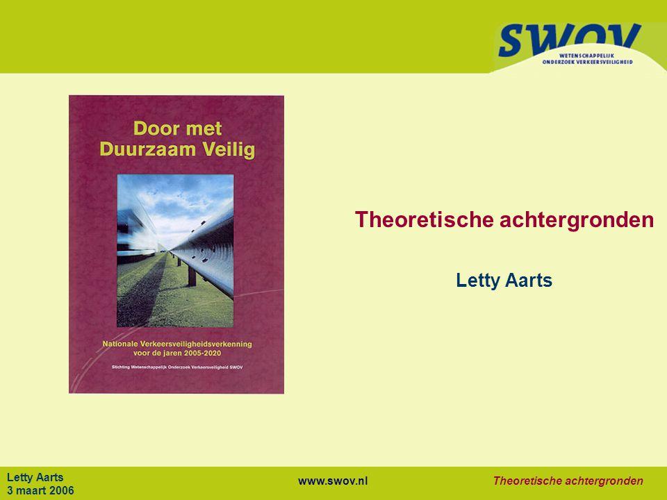 www.swov.nlTheoretische achtergronden Letty Aarts 3 maart 2006 Theoretische achtergronden Letty Aarts