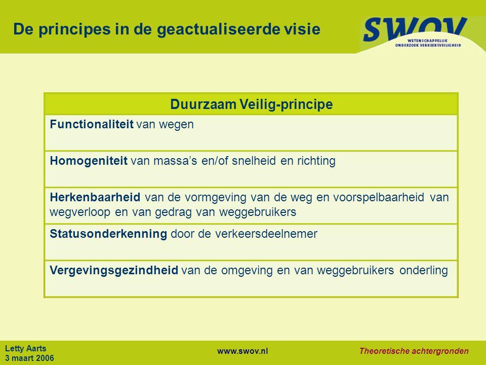 www.swov.nlTheoretische achtergronden Letty Aarts 3 maart 2006 FUNCTIONALITEIT Functionele indeling van wegen: DV wegen: slechts één functie Stromen Toegang bieden