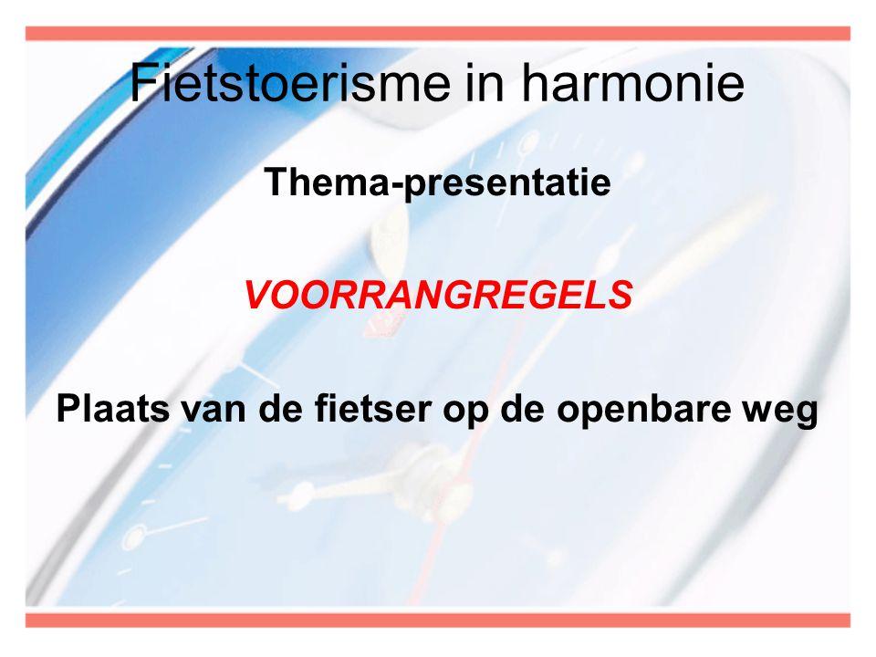 Fietstoerisme in harmonie Thema-presentatie VOORRANGREGELS Plaats van de fietser op de openbare weg