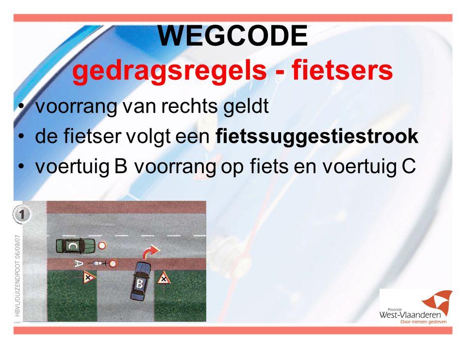 WEGCODE gedragsregels - fietsers voorrang van rechts geldt de fietser volgt een fietssuggestiestrook voertuig B voorrang op fiets en voertuig C