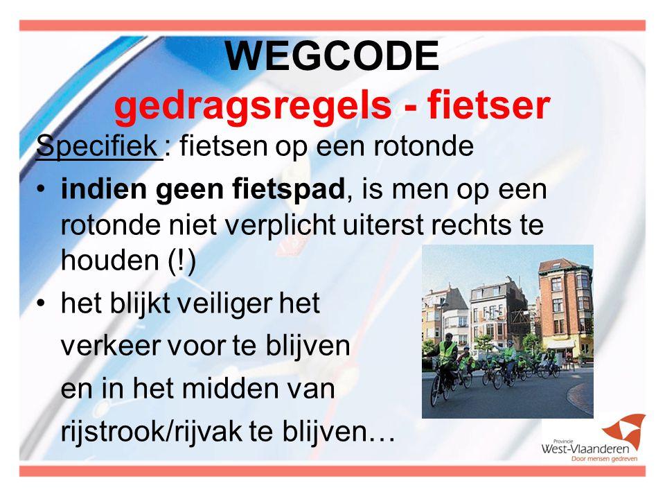 WEGCODE gedragsregels - fietser Specifiek : fietsen op een rotonde indien geen fietspad, is men op een rotonde niet verplicht uiterst rechts te houden (!) het blijkt veiliger het verkeer voor te blijven en in het midden van rijstrook/rijvak te blijven…