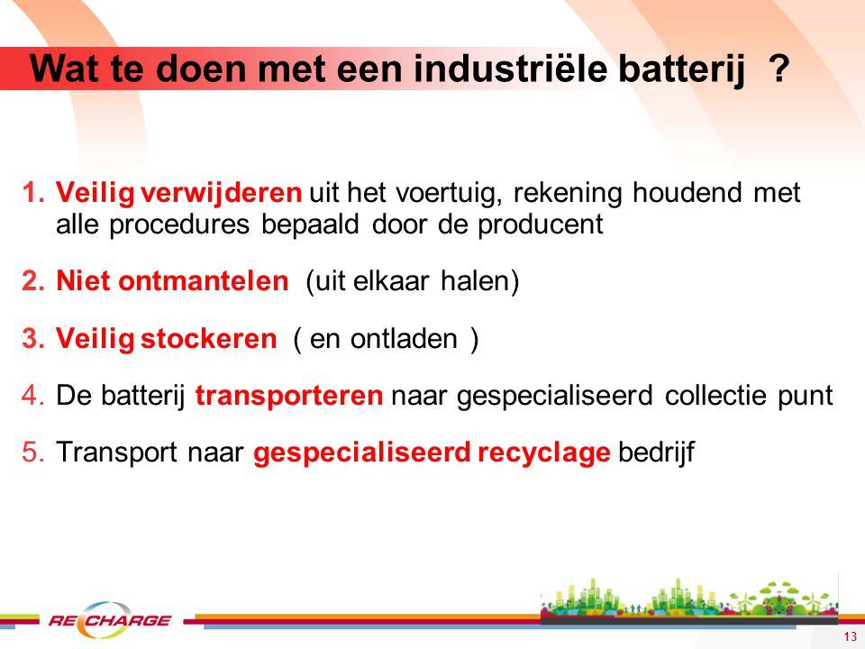 Wat te doen met een industriële batterij ? 1.Veilig verwijderen uit het voertuig, rekening houdend met alle procedures bepaald door de producent 2.Nie