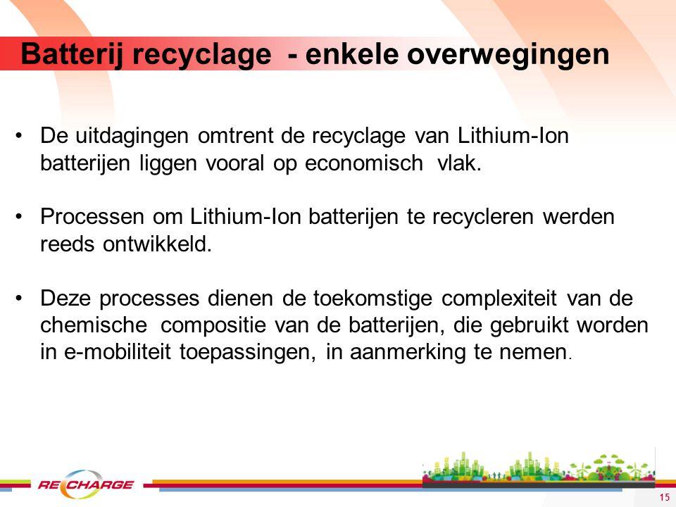 15 Batterij recyclage - enkele overwegingen De uitdagingen omtrent de recyclage van Lithium-Ion batterijen liggen vooral op economisch vlak. Processen