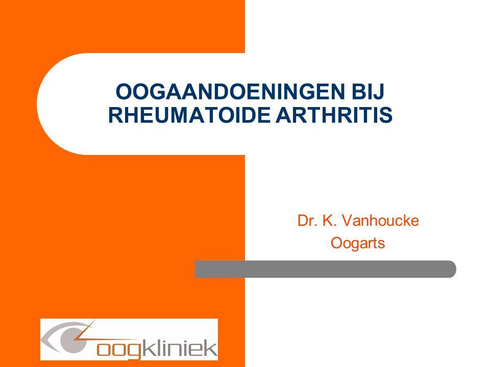 Dr. K. Vanhoucke Oogarts OOGAANDOENINGEN BIJ RHEUMATOIDE ARTHRITIS