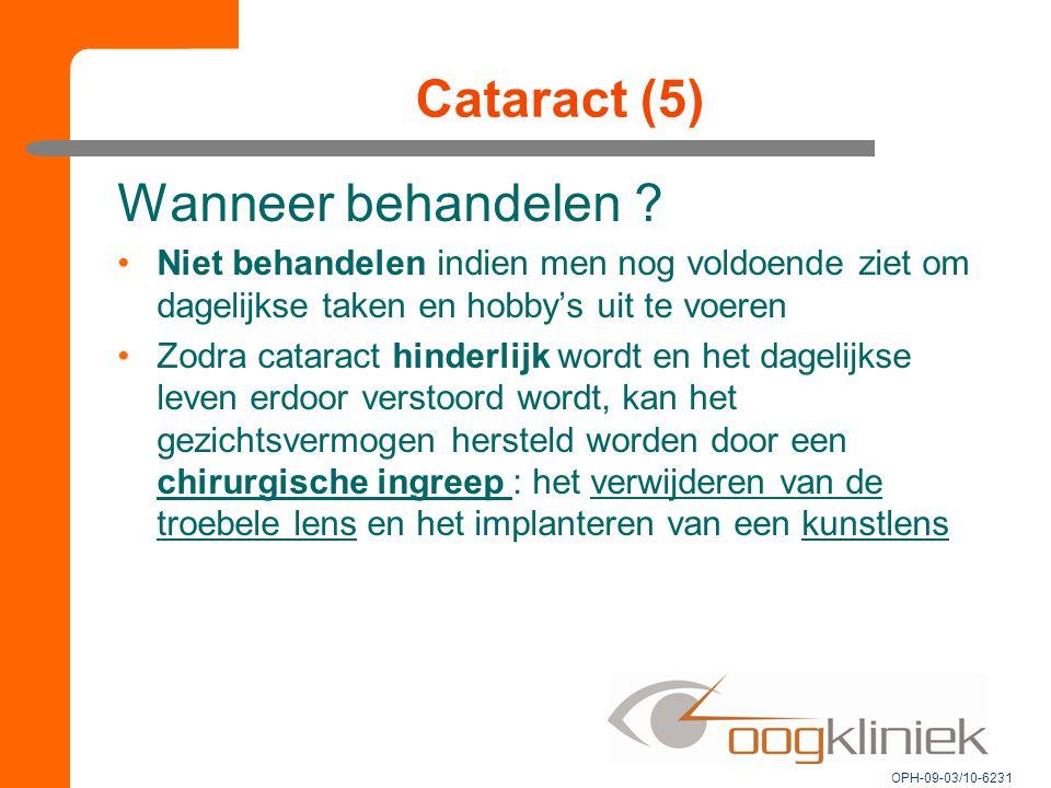 Cataract (5) Wanneer behandelen ? Niet behandelen indien men nog voldoende ziet om dagelijkse taken en hobby's uit te voeren Zodra cataract hinderlijk