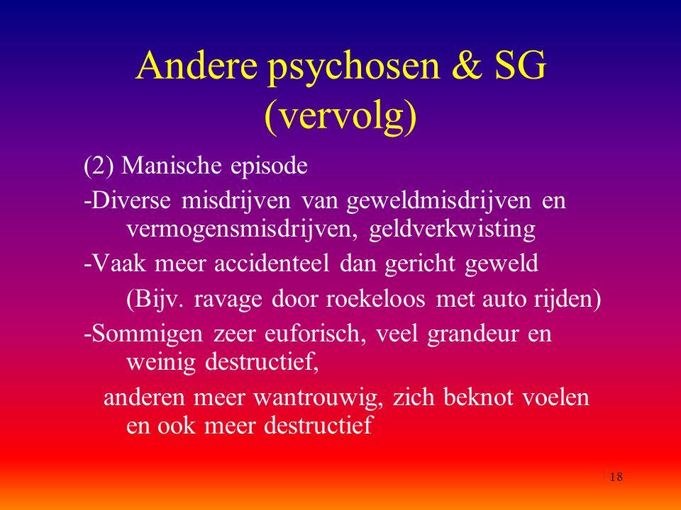 18 Andere psychosen & SG (vervolg) (2) Manische episode -Diverse misdrijven van geweldmisdrijven en vermogensmisdrijven, geldverkwisting -Vaak meer ac